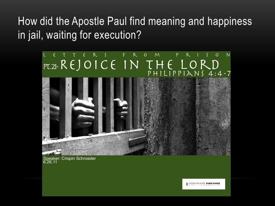 How did the Apostle Paul find meaning and happiness in jail, waiting for execution