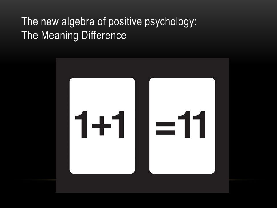 The new algebra of positive psychology: The Meaning Difference