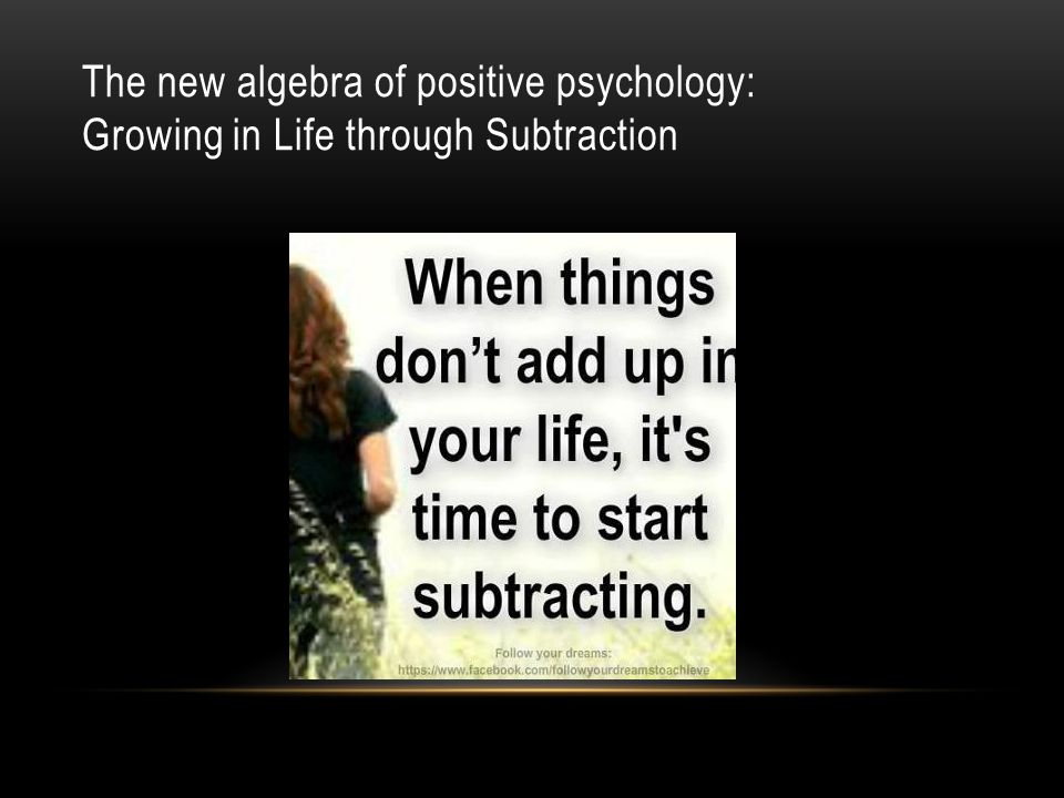 The new algebra of positive psychology: Growing in Life through Subtraction