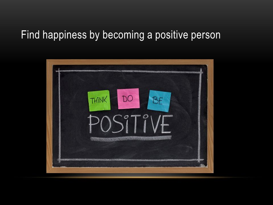 Find happiness by becoming a positive person