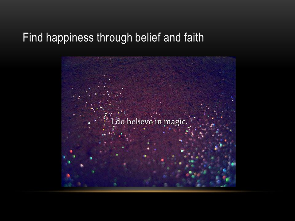 Find happiness through belief and faith