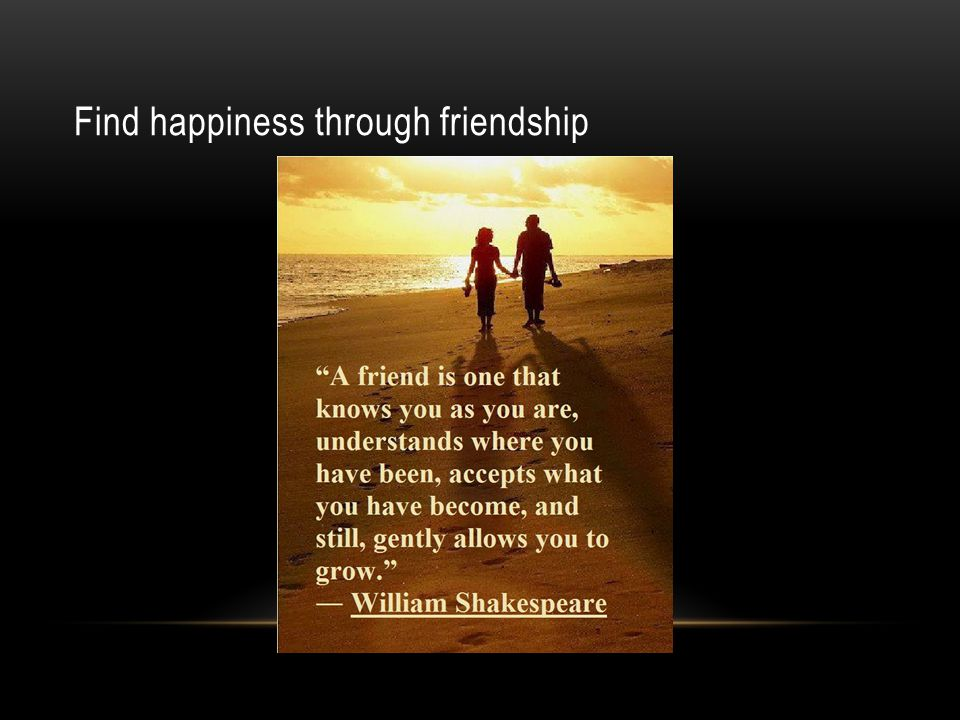 Find happiness through friendship