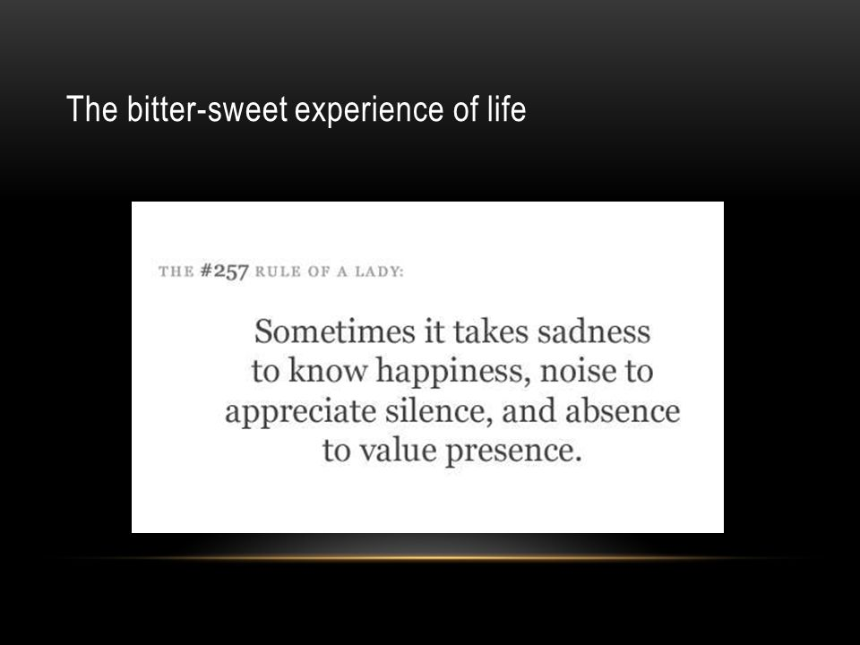 The bitter-sweet experience of life