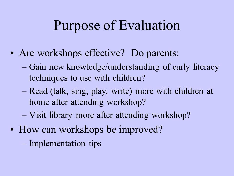Purpose of Evaluation Are workshops effective.