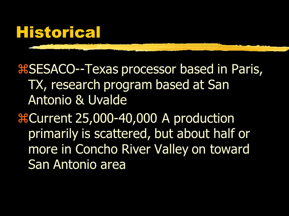 Historical zSESACO--Texas processor based in Paris, TX, research program based at San Antonio & Uvalde zCurrent 25,000-40,000 A production primarily i