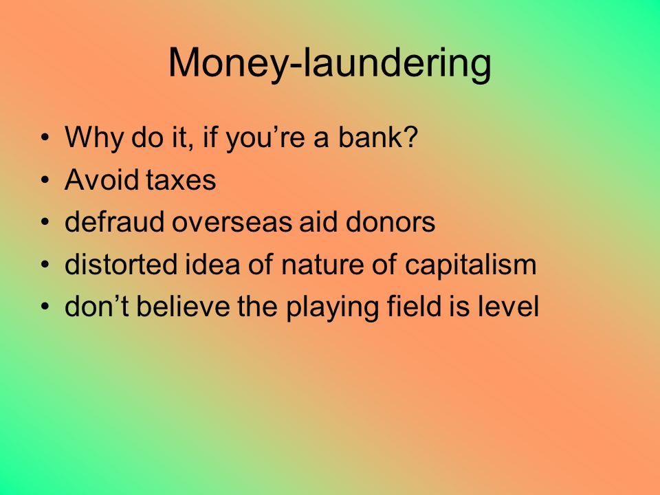 Money-laundering Why do it, if you're a bank.