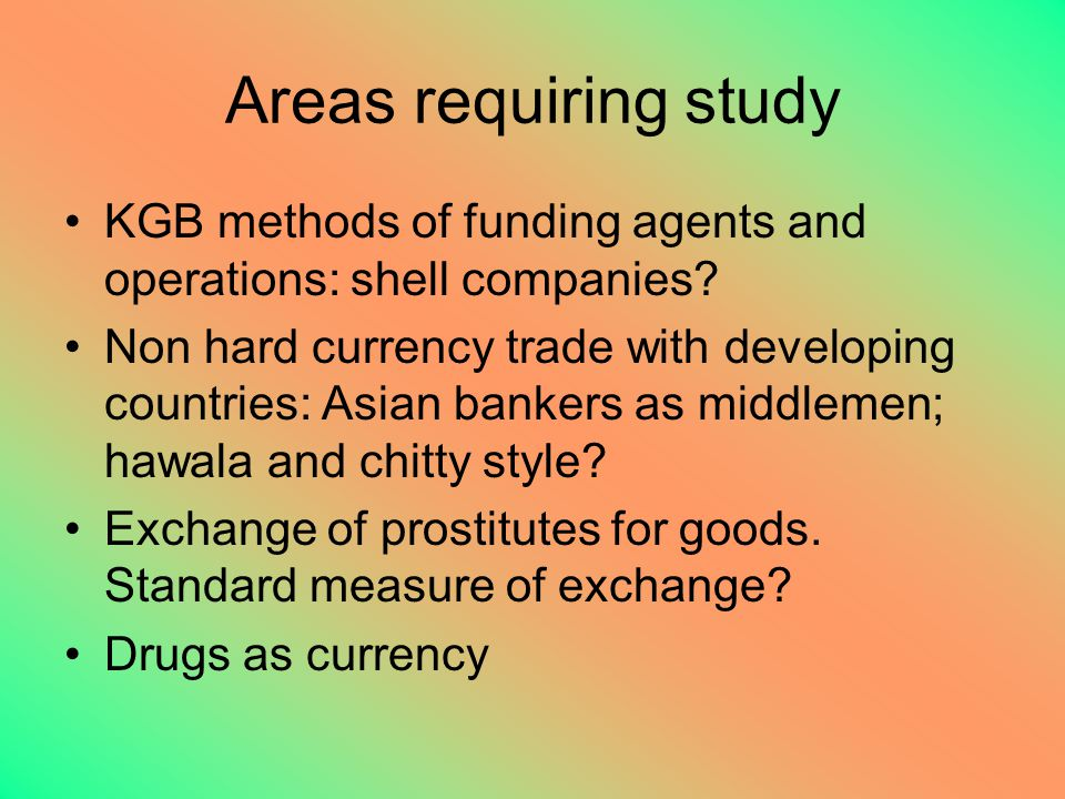 Areas requiring study KGB methods of funding agents and operations: shell companies.