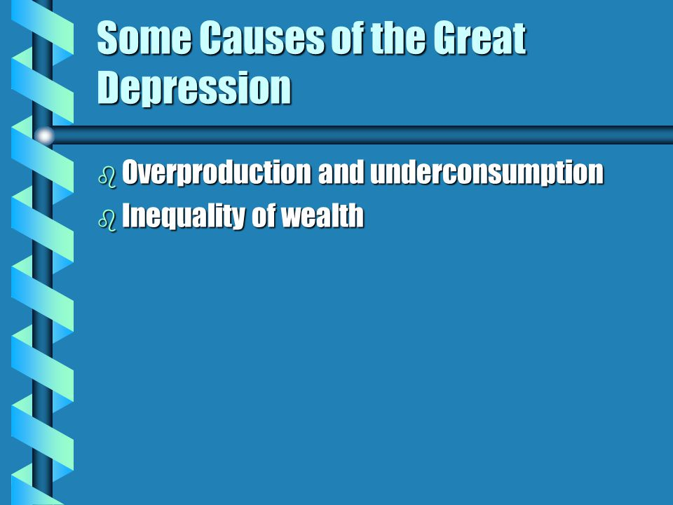 Some Causes of the Great Depression b Overproduction and underconsumption b Inequality of wealth