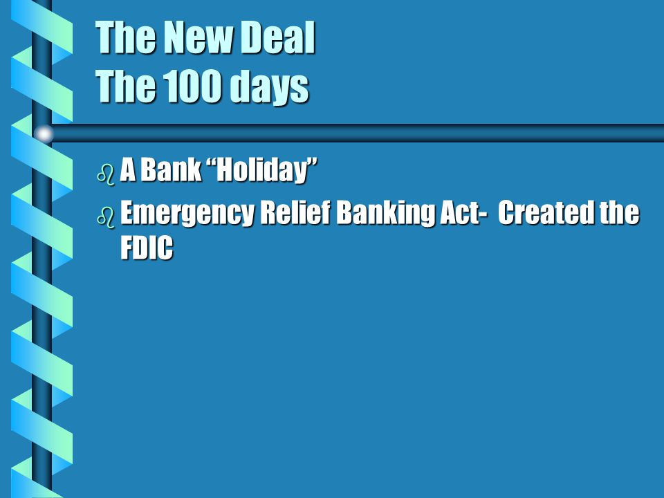 "b A Bank ""Holiday"" b Emergency Relief Banking Act- Created the FDIC"