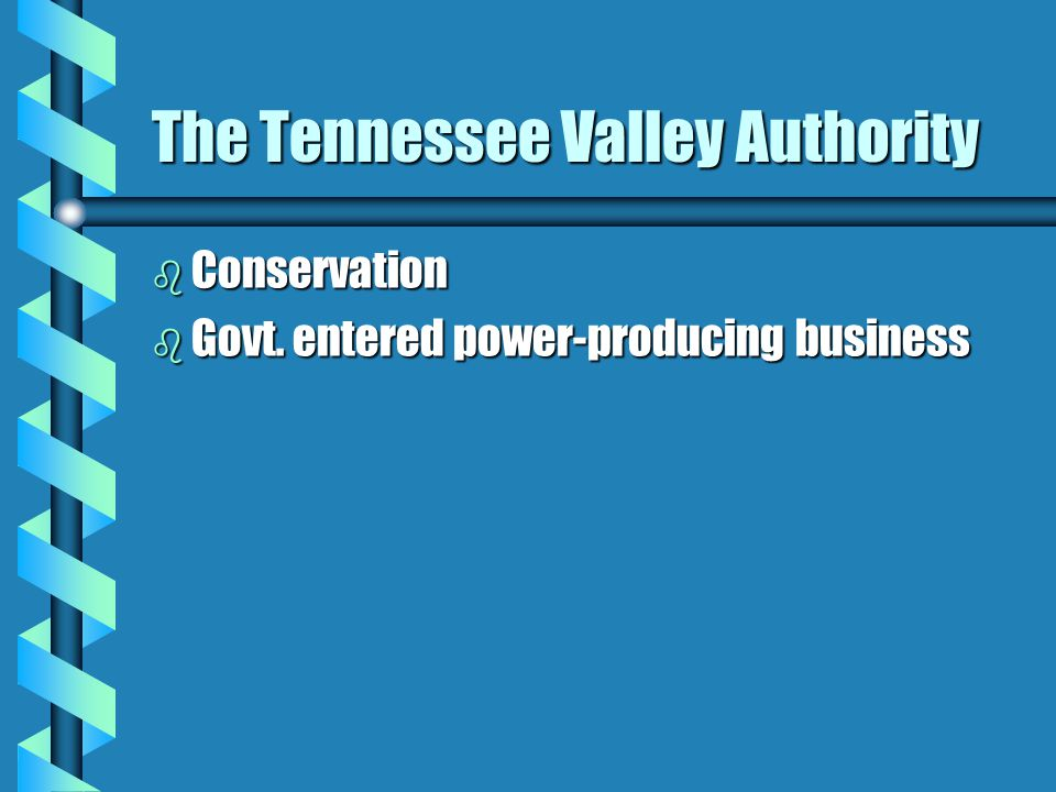 The Tennessee Valley Authority b Conservation b Govt. entered power-producing business