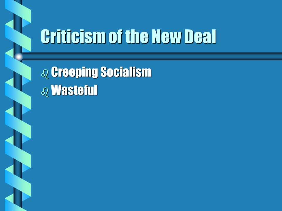 Criticism of the New Deal b Creeping Socialism b Wasteful