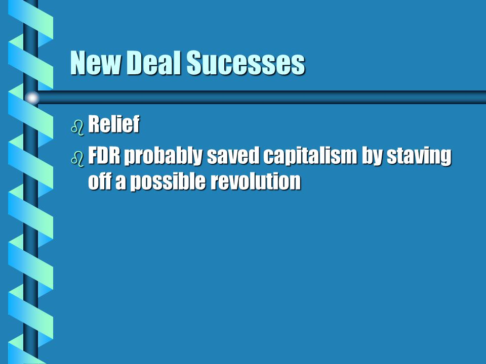 New Deal Sucesses b Relief b FDR probably saved capitalism by staving off a possible revolution