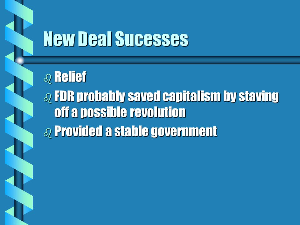 New Deal Sucesses b Relief b FDR probably saved capitalism by staving off a possible revolution b Provided a stable government