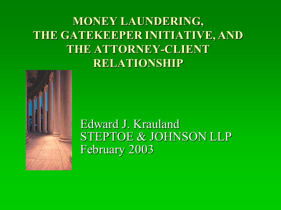 INTERNATIONAL EFFORTS TO COMBAT MONEY LAUNDERING  Money Laundering: Moving ill-gotten assets into legitimate business to hide proceeds  Estimate of $600 billion a year  FATF: Intergovernmental entity created in 1989 by G-7 (29 member countries & 2 international organizations)  40 Non-binding recommendations to address money laundering; reviews money laundering trends and techniques