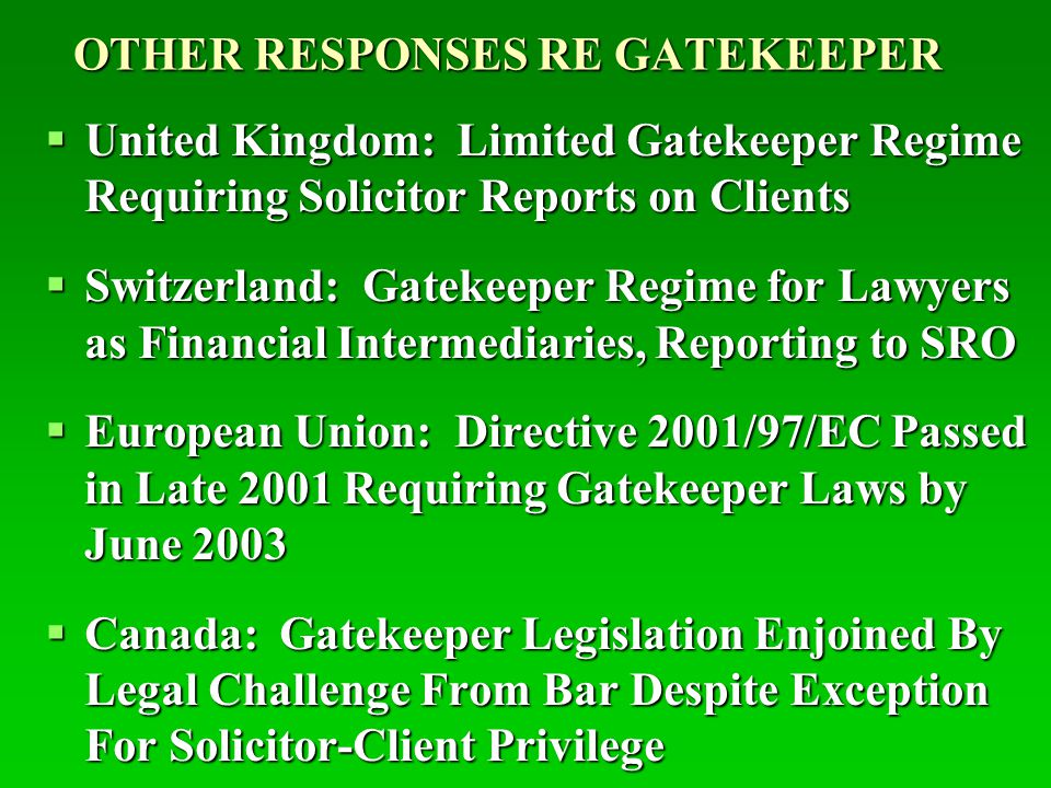 ABA POLICY ON GATEKEEPER INITIATIVE  Task Force Resolution Approved At ABA Mid Year Meeting In Seattle, Washington – February 2003  Recognizes USG Fight Against Money Laundering And Terrorist Financing  Reaffirms Critical Role Of Lawyers In Administration Of Justice, Independence Of Bar, And Importance Of Client Confidentiality