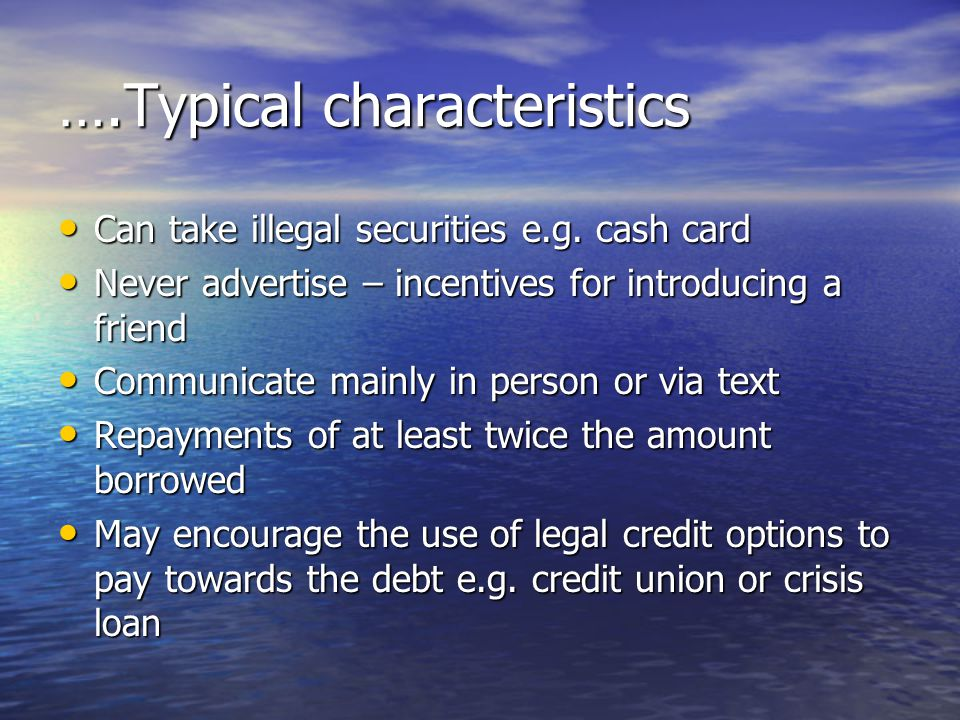 ….Typical characteristics Can take illegal securities e.g.