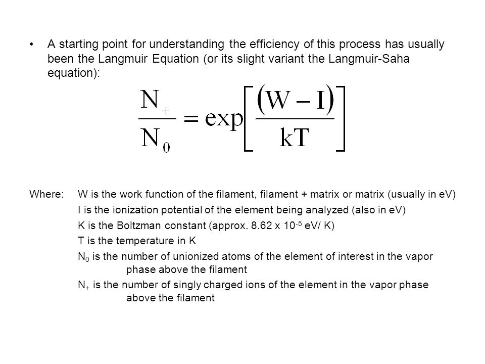 A starting point for understanding the efficiency of this process has usually been the Langmuir Equation (or its slight variant the Langmuir-Saha equa