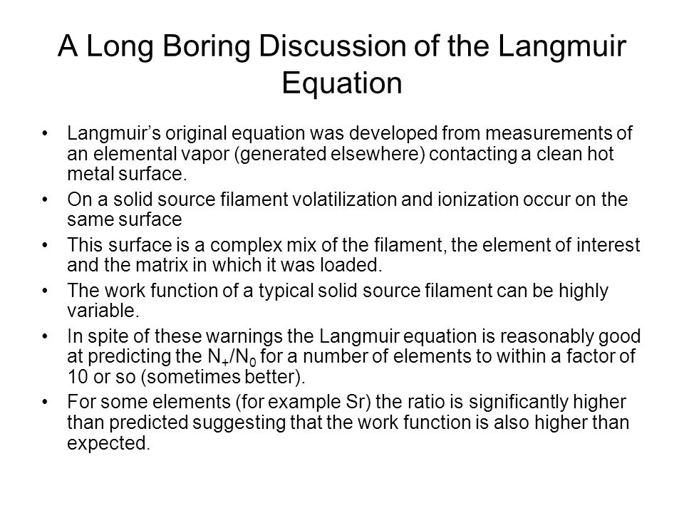 A Long Boring Discussion of the Langmuir Equation Langmuir's original equation was developed from measurements of an elemental vapor (generated elsewh