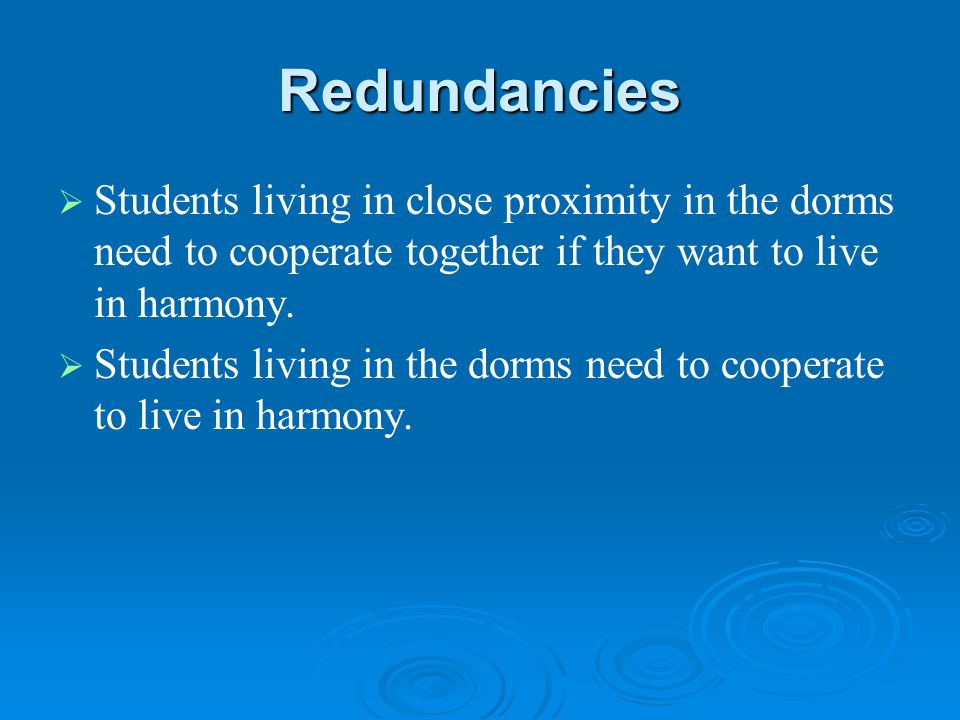 Redundancies   Students living in close proximity in the dorms need to cooperate together if they want to live in harmony.