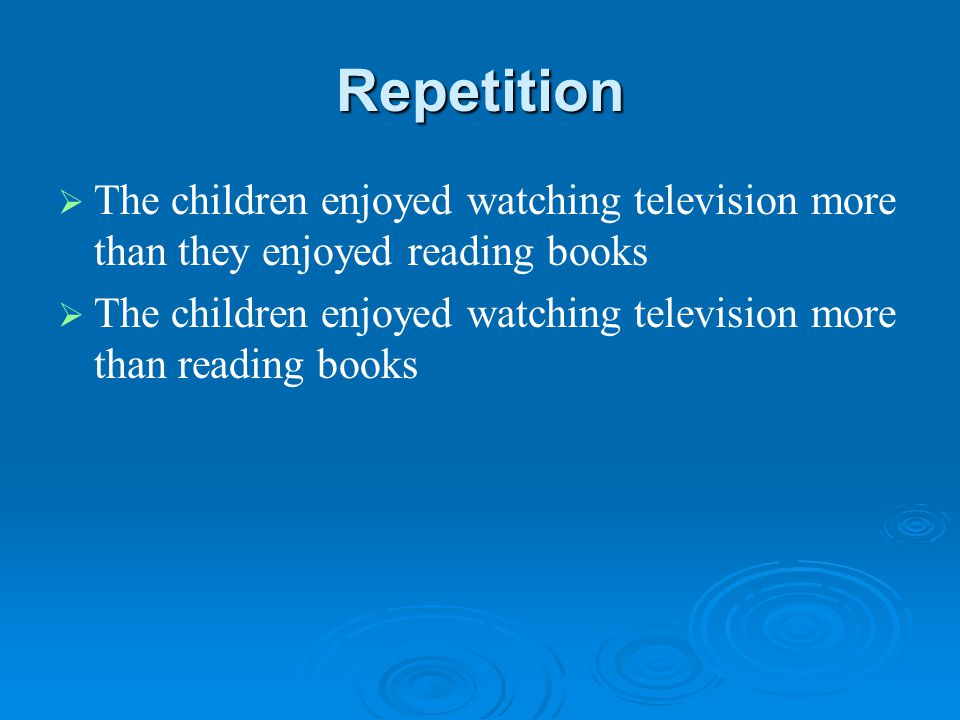 Repetition   The children enjoyed watching television more than they enjoyed reading books   The children enjoyed watching television more than reading books