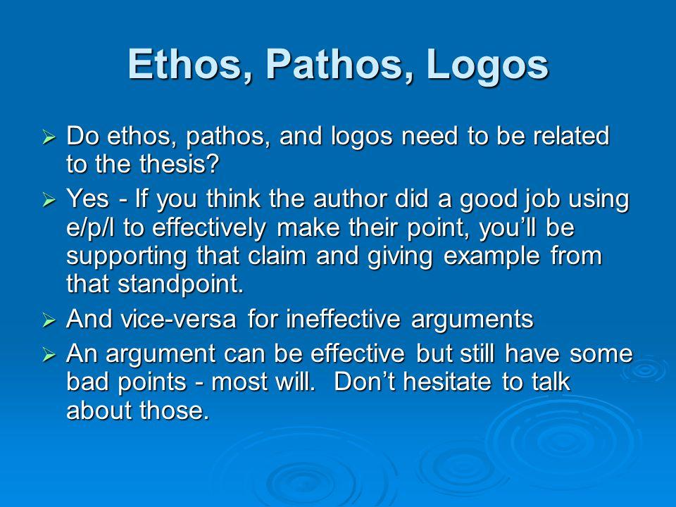 Ethos, Pathos, Logos  Do ethos, pathos, and logos need to be related to the thesis.