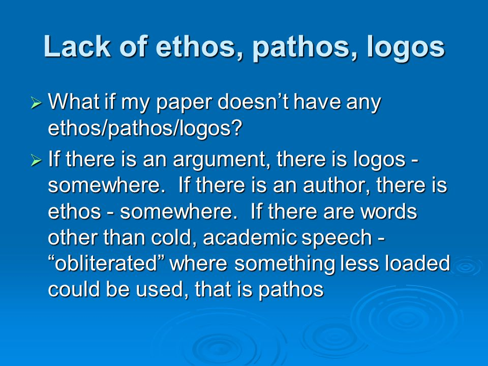 Lack of ethos, pathos, logos  What if my paper doesn't have any ethos/pathos/logos.