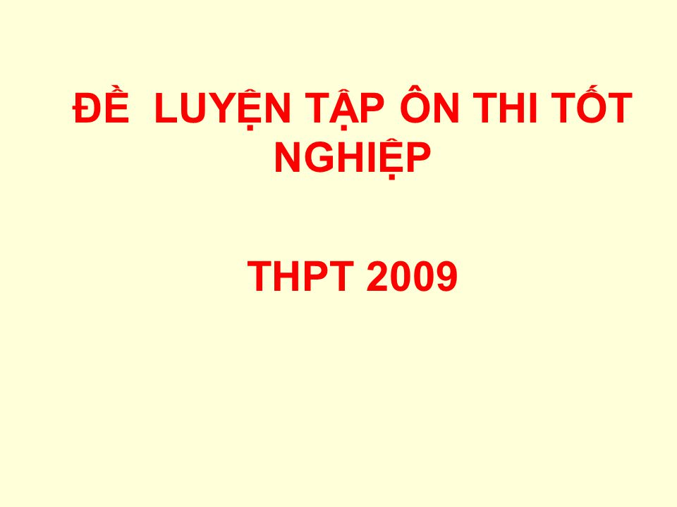 ĐỀ LUYỆN TẬP ÔN THI TỐT NGHIỆP THPT 2009