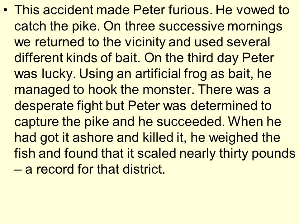 This accident made Peter furious.He vowed to catch the pike.