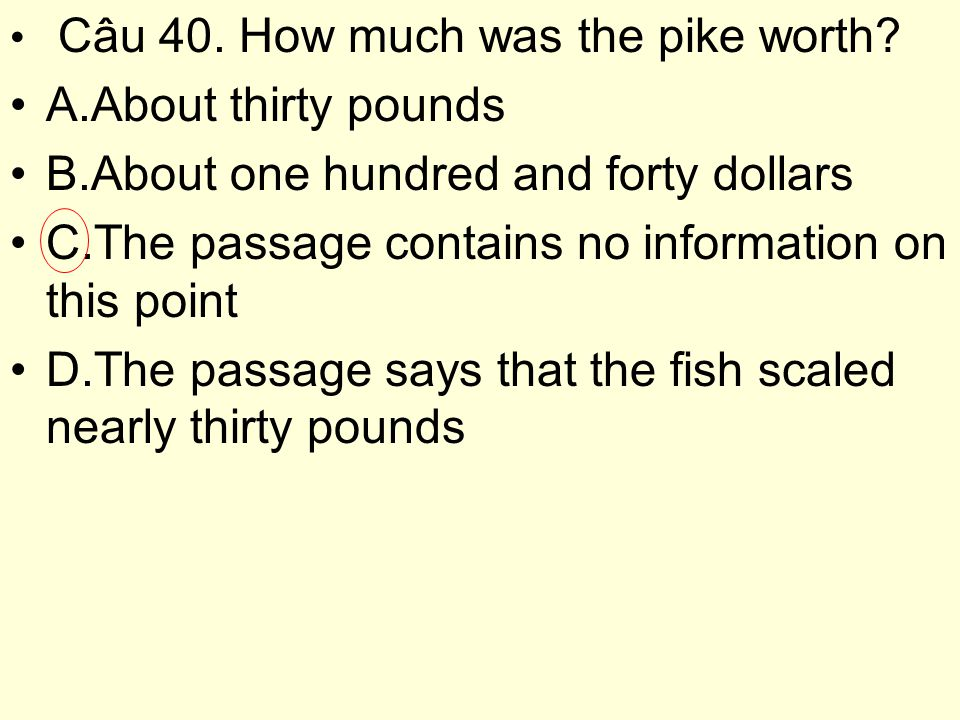 Câu 40.How much was the pike worth.