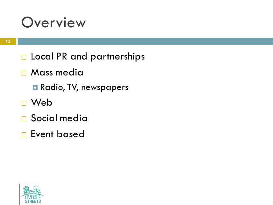 Overview 13  Local PR and partnerships  Mass media  Radio, TV, newspapers  Web  Social media  Event based