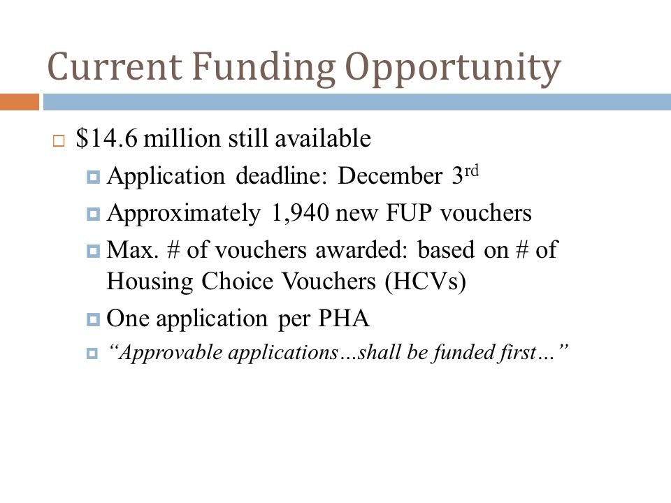 Current Funding Opportunity  $14.6 million still available  Application deadline: December 3 rd  Approximately 1,940 new FUP vouchers  Max.