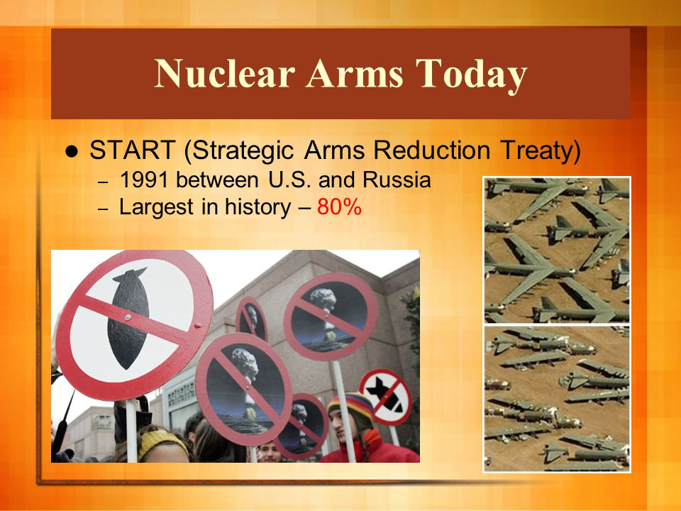 Nuclear Arms Today START (Strategic Arms Reduction Treaty) – 1991 between U.S.