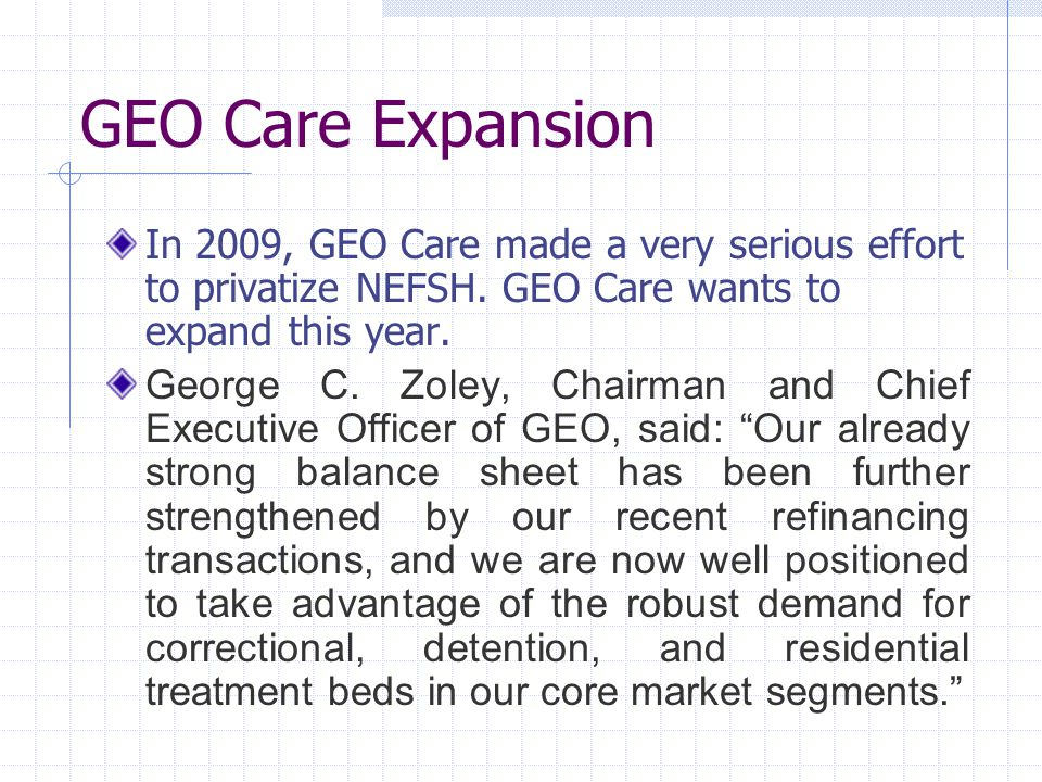 GEO Care Expansion In 2009, GEO Care made a very serious effort to privatize NEFSH.