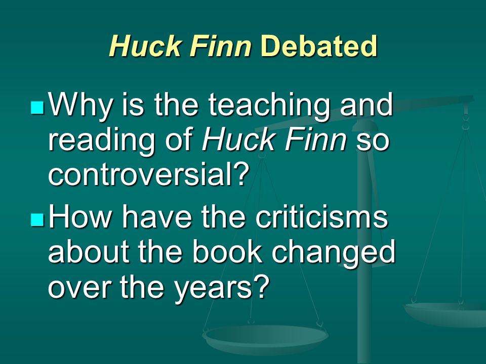Huck Finn Debated Why is the teaching and reading of Huck Finn so controversial.