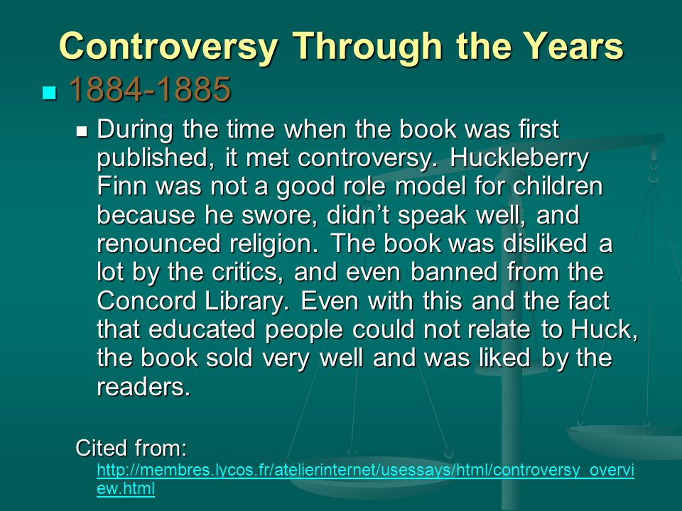 Controversy Through the Years 1884-1885 1884-1885 During the time when the book was first published, it met controversy.