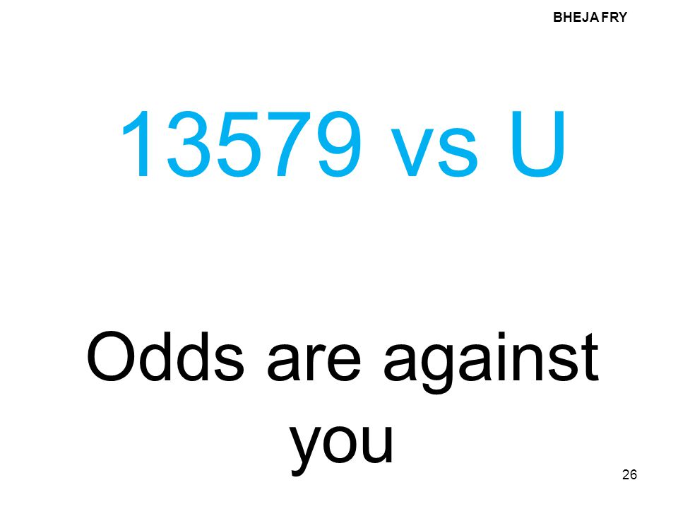 BHEJA FRY 26 13579 vs U Odds are against you