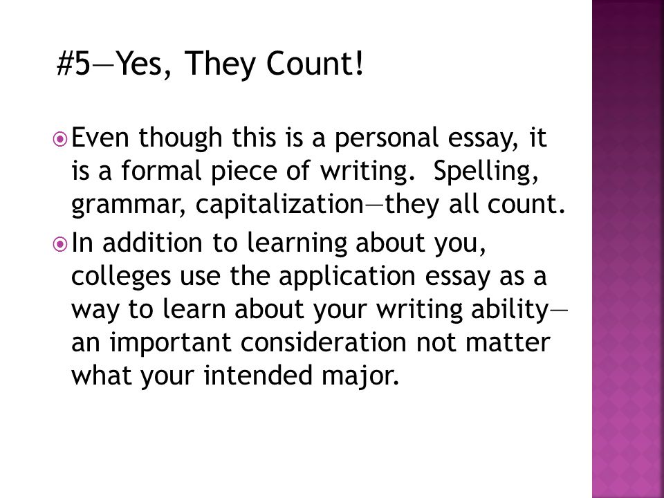#5—Yes, They Count.  Even though this is a personal essay, it is a formal piece of writing.
