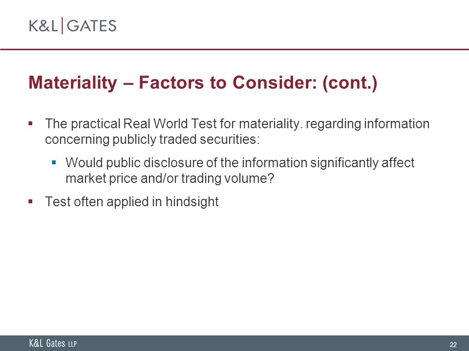22 Materiality – Factors to Consider: (cont.)  The practical Real World Test for materiality.