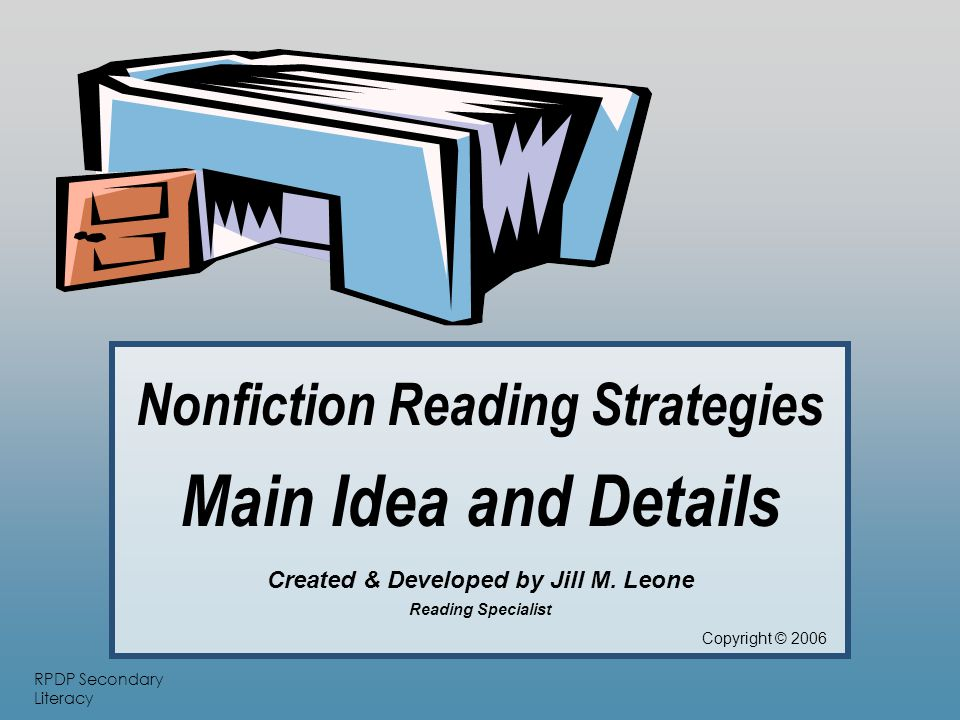 RPDP Secondary Literacy When the writer doesn't tell you the main idea directly – Pay attention to any idea that is repeated in different ways.
