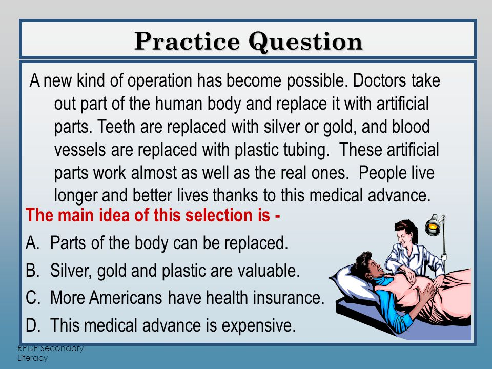 RPDP Secondary Literacy Practice Question The main idea of this selection is - A.Parts of the body can be replaced.