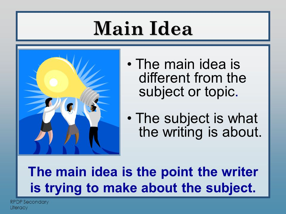 RPDP Secondary Literacy Main Idea The main idea is different from the subject or topic.