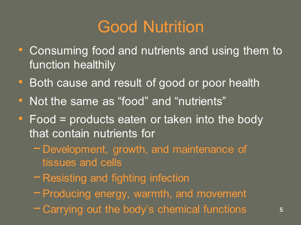 "5 Good Nutrition Consuming food and nutrients and using them to function healthily Both cause and result of good or poor health Not the same as ""food"""