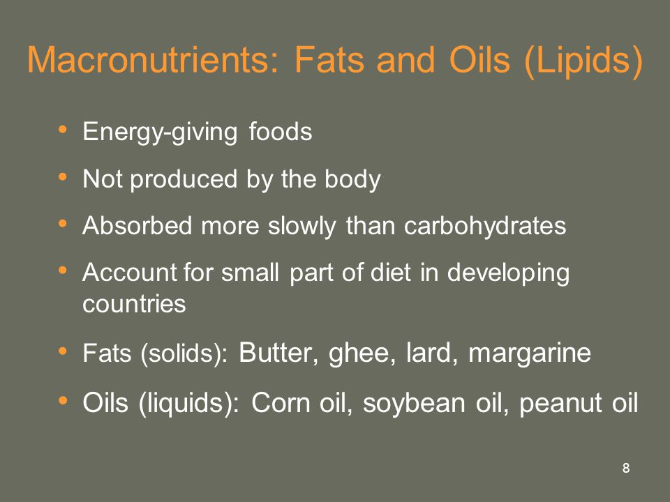 8 Macronutrients: Fats and Oils (Lipids) Energy-giving foods Not produced by the body Absorbed more slowly than carbohydrates Account for small part o