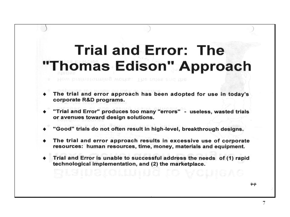 8 Trial and Error What major industry still roughly depends on Trial and Error? Is Trial and Error appropriate for Developing World Products?