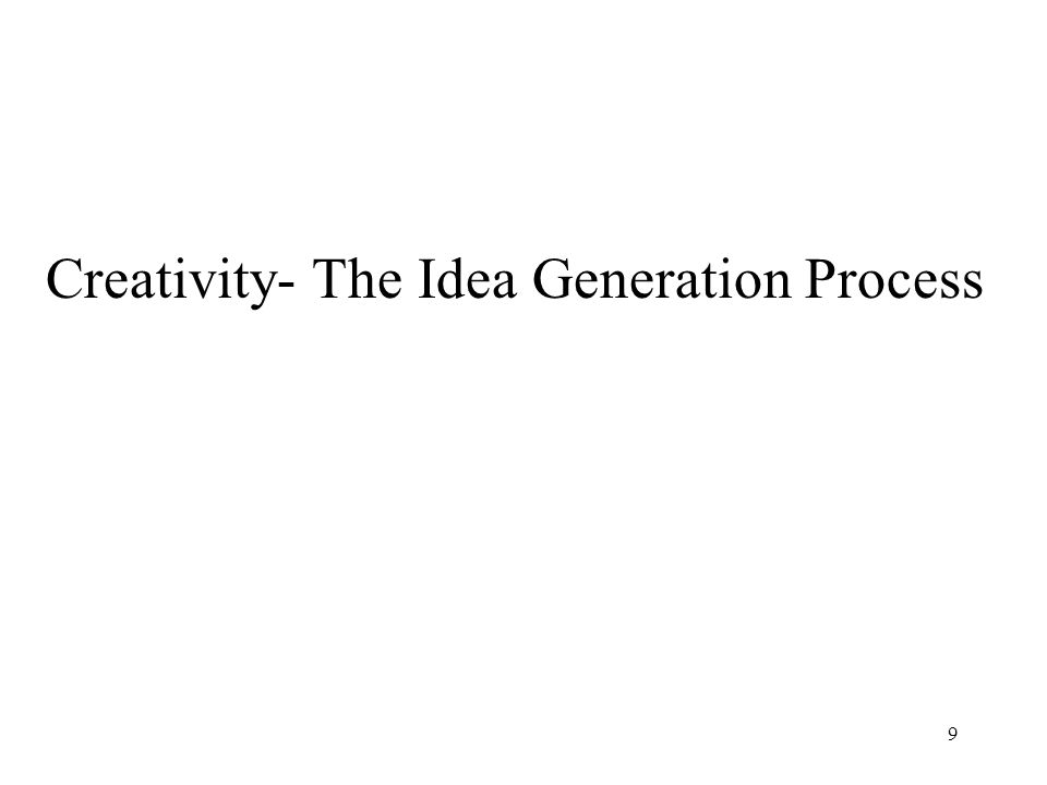 9 Creativity- The Idea Generation Process