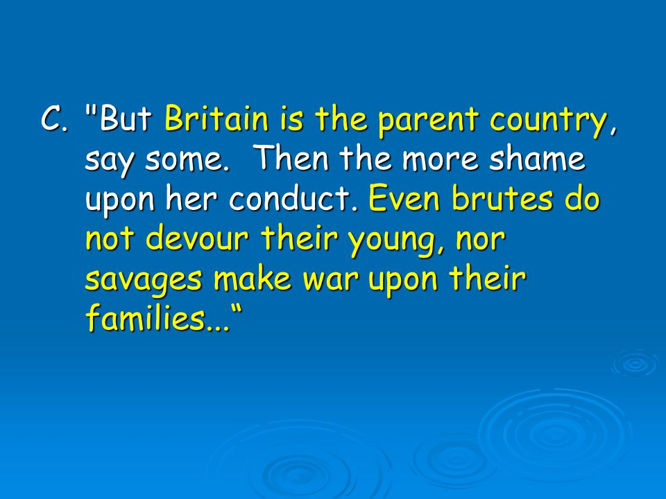 C. But Britain is the parent country, say some. Then the more shame upon her conduct.