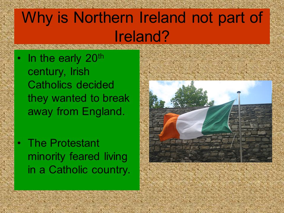 Why is Northern Ireland not part of Ireland.