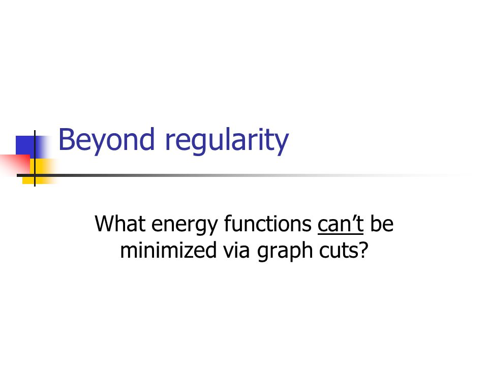 Beyond regularity What energy functions can't be minimized via graph cuts