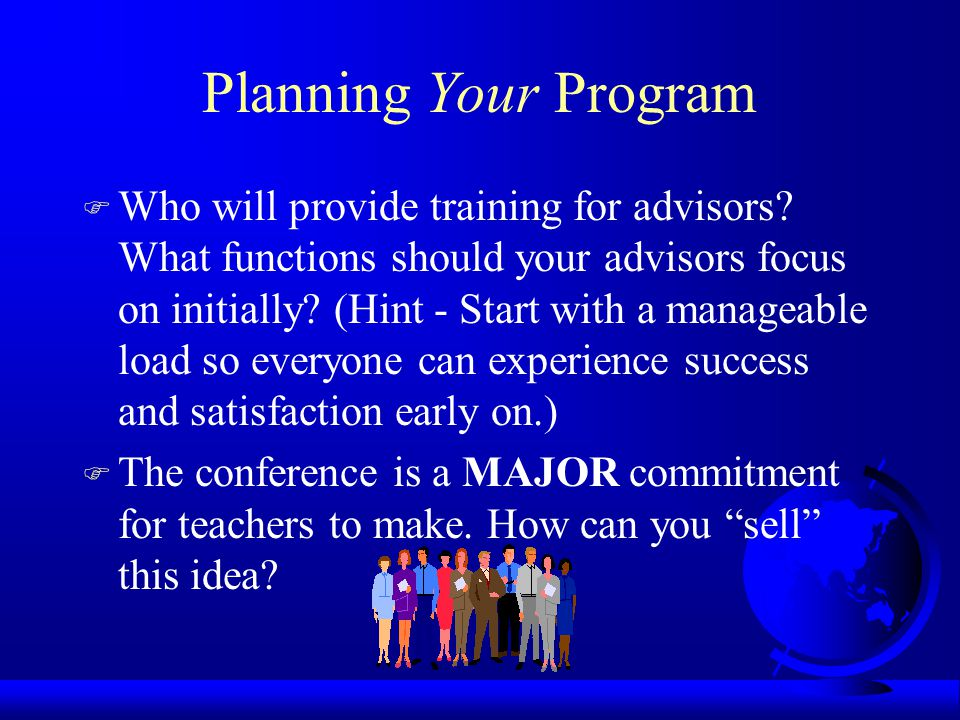 Planning Your Program F Who will provide training for advisors.