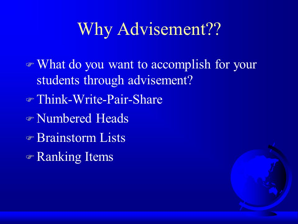 Why Advisement . F What do you want to accomplish for your students through advisement.